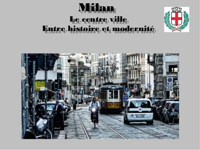Milan Le centre ville Entre histoire et modernité Milan Le centre ville Entre histoire et modernité