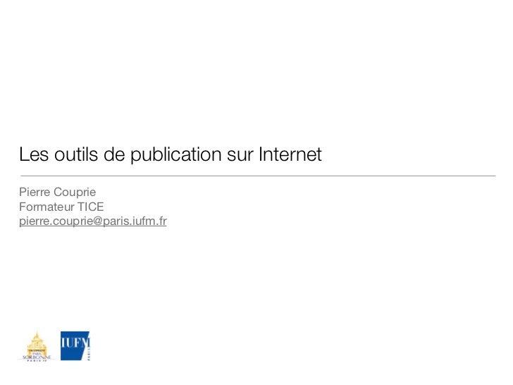 Les outils de publication sur InternetPierre CouprieFormateur TICEpierre.couprie@paris.iufm.fr