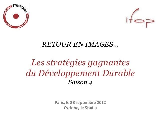 RETOUR EN IMAGES… Les stratégies gagnantesdu Développement Durable             Saison 4      Paris, le 28 septembre 2012  ...