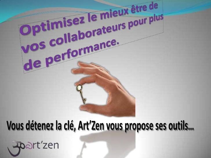 Optimisez le mieux être de vos collaborateurs pour plus de performance.<br />Vous détenez la clé, Art'Zen vous propose ses...