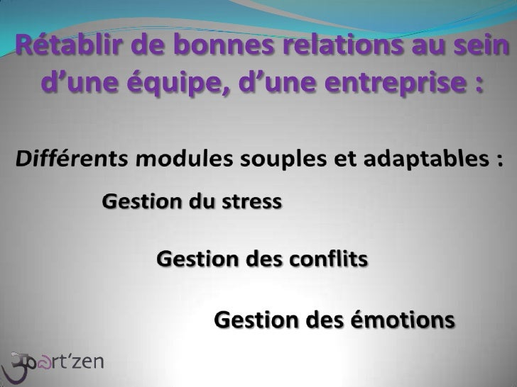 Rétablir de bonnes relations au sein d'une équipe, d'une entreprise :<br />Différents modules souples et adaptables : <br ...