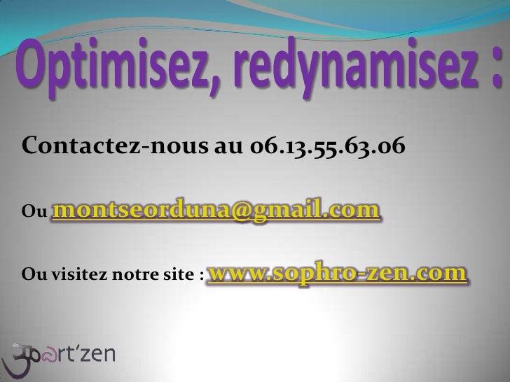 Optimisez, redynamisez :<br />Contactez-nous au 06.13.55.63.06<br />Oumontseorduna@gmail.com<br />Ou visitez notre site : ...