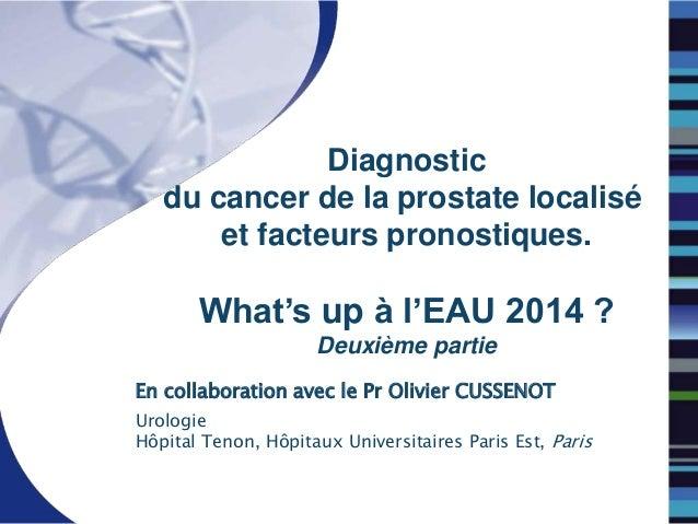 Diagnostic du cancer de la prostate localisé et facteurs pronostiques. What's up à l'EAU 2014 ? Deuxième partie En collabo...
