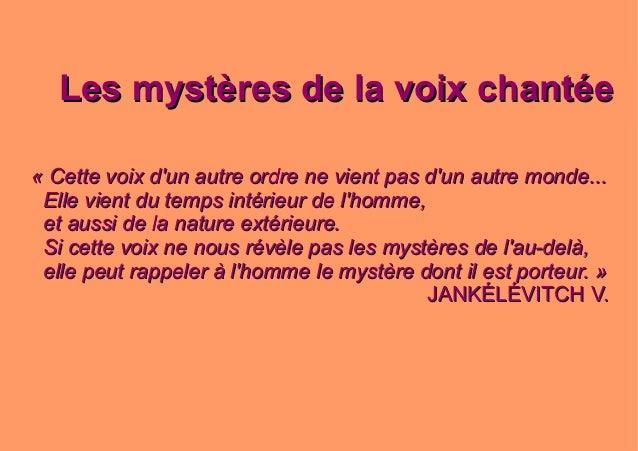 Les mystères de la voix chantéeLes mystères de la voix chantée « Cette voix d'un autre ordre ne vient pas d'un autre monde...