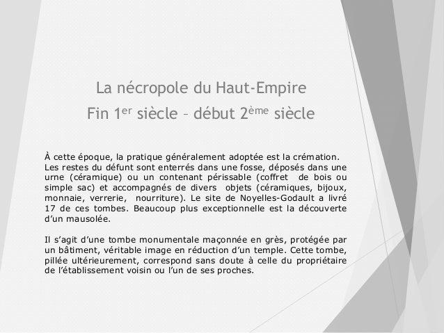 La nécropole du Haut-Empire Fin 1er siècle – début 2ème siècle À cette époque, la pratique généralement adoptée est la cré...
