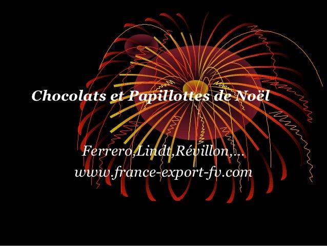 Chocolats et Papillottes de Noël      Ferrero,Lindt,Révillon,…     www.france-export-fv.com