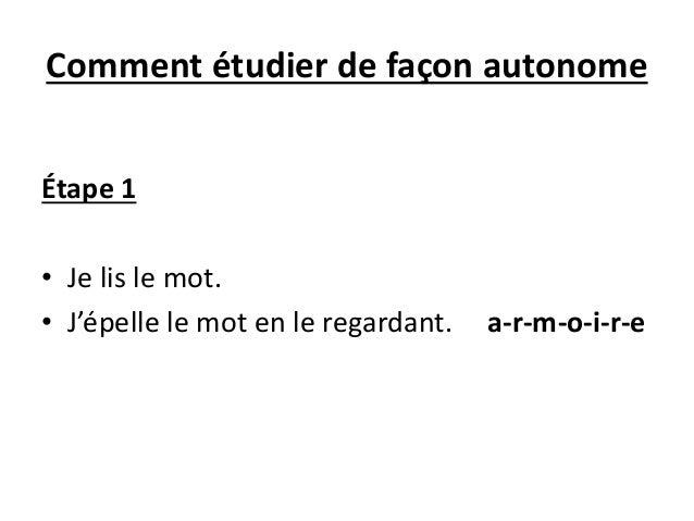 Comment étudier de façon autonome Étape 1 • Je lis le mot. • J'épelle le mot en le regardant. a-r-m-o-i-r-e