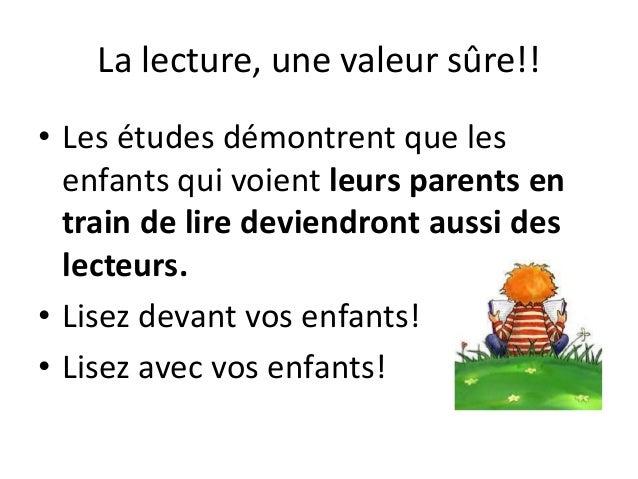 La lecture, une valeur sûre!! • Les études démontrent que les enfants qui voient leurs parents en train de lire deviendron...