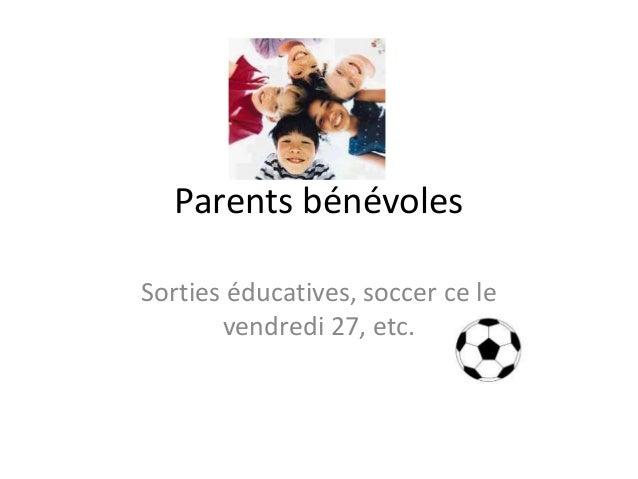 Parents bénévoles Sorties éducatives, soccer ce le vendredi 27, etc.
