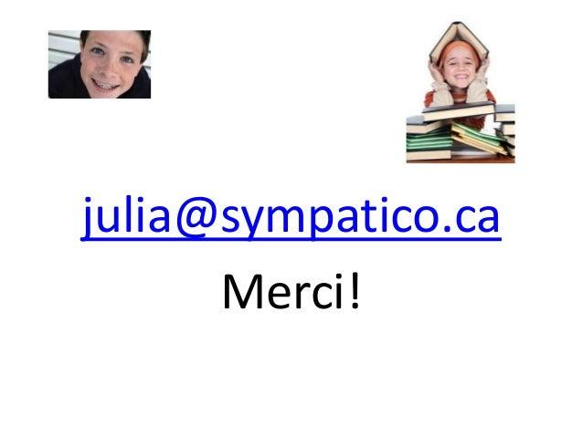 julia@sympatico.ca Merci!