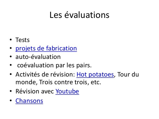 Les évaluations • Tests • projets de fabrication • auto-évaluation • coévaluation par les pairs. • Activités de révision: ...
