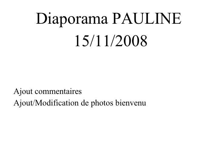<ul><li>Diaporama PAULINE  </li></ul><ul><li>15/11/2008 </li></ul><ul><li>Ajout commentaires </li></ul><ul><li>Ajout/Modif...