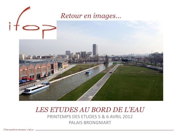 Retour en images…LES ETUDES AU BORD DE L'EAU  PRINTEMPS DES ETUDES 5 & 6 AVRIL 2012          PALAIS BRONGNIART