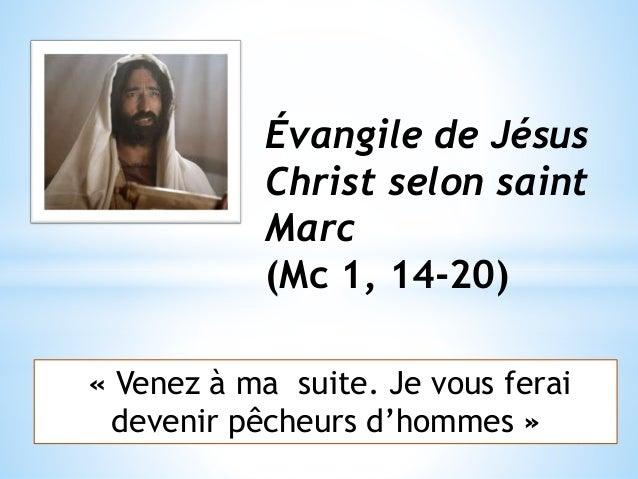 Évangile de Jésus Christ selon saint Marc (Mc 1, 14-20) « Venez à ma suite. Je vous ferai devenir pêcheurs d'hommes »