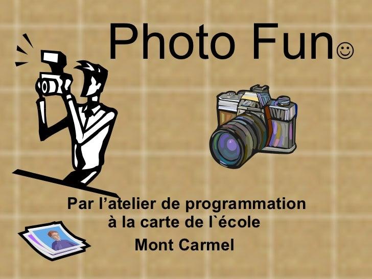 Photo Fun  Par l'atelier de programmation à la carte de l`école Mont Carmel