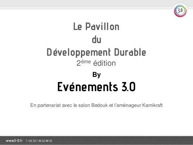 Le Pavillon du Développement Durable 2ème édition By  Evénements 3.0 En partenariat avec le salon Bedouk et l'aménageur Ka...