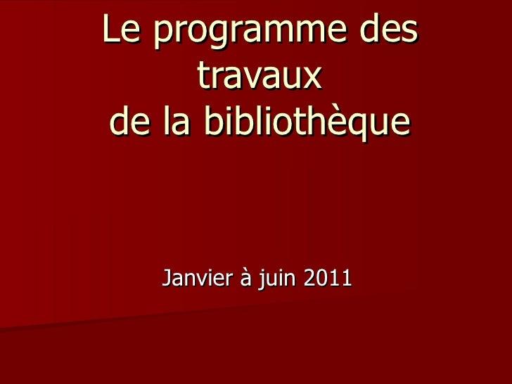 Le programme des travaux de la bibliothèque Janvier à juin 2011