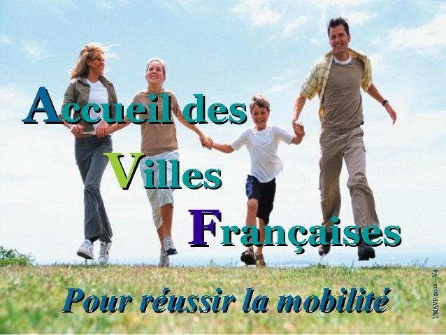 Accueil des   Villes        Françaises                            UNAVF 2011 – V4 Pour réussir la mobilité