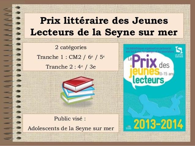 Prix littéraire des Jeunes Lecteurs de la Seyne sur mer 2 catégories Tranche 1 : CM2 / 6e / 5e Tranche 2 : 4e / 3e  Public...