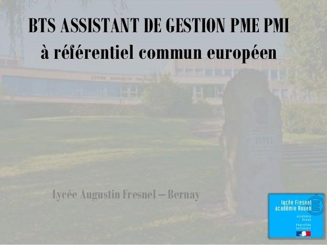 BTS ASSISTANT DE GESTION PME PMI à référentiel commun européen Lycée Augustin Fresnel – Bernay