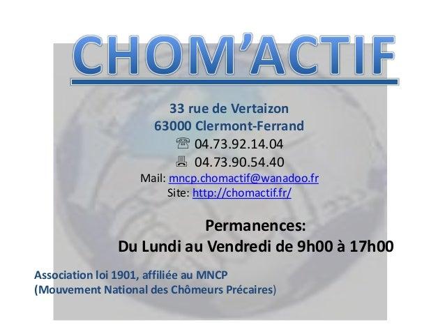 33 rue de Vertaizon 63000 Clermont-Ferrand  04.73.92.14.04  04.73.90.54.40 Mail: mncp.chomactif@wanadoo.fr Site: http://...