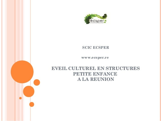 SCIC ECSPER www.ecsper.re EVEIL CULTUREL EN STRUCTURES PETITE ENFANCE A LA REUNION