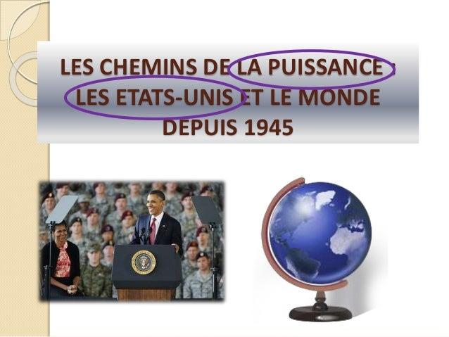 LES CHEMINS DE LA PUISSANCE : LES ETATS-UNIS ET LE MONDE DEPUIS 1945