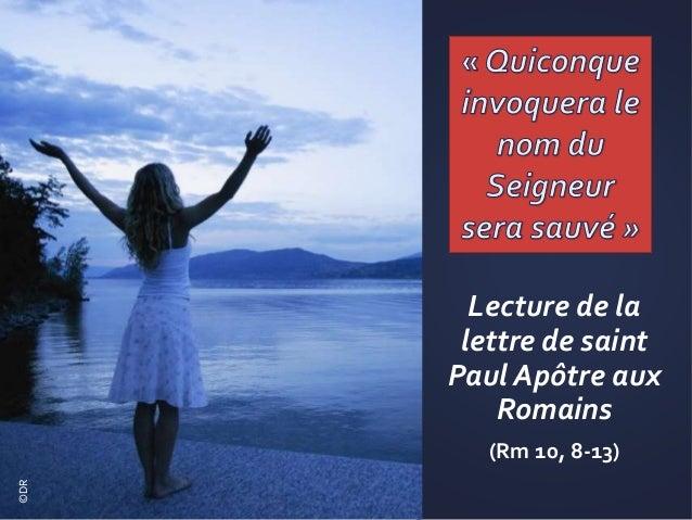 Lecture de la lettre de saint Paul Apôtre aux Romains (Rm 10, 8-13) ©DR