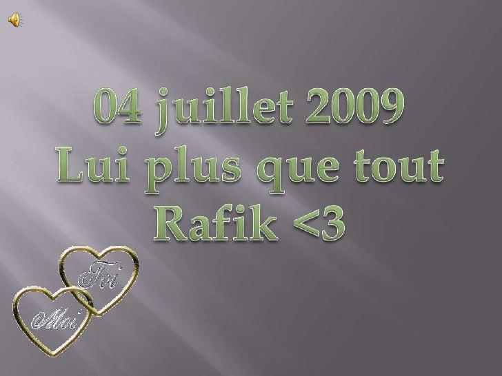04 juillet 2009<br />Lui plus que tout<br />Rafik <3<br />