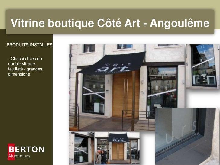 Vitrine boutique Côté Art - Angoulême<br />PRODUITS INSTALLES<br />- Chassis fixes en double vitrage feuilleté - grandes d...