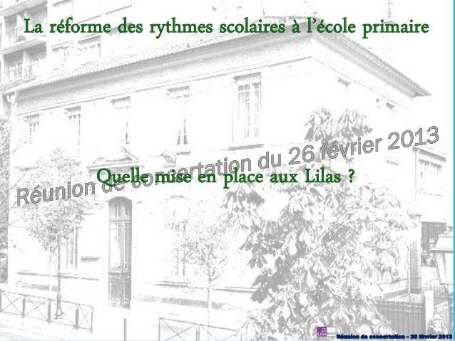 La réforme des rythmes scolaires à l'école primaire         Quelle mise en place aux Lilas ?                              ...