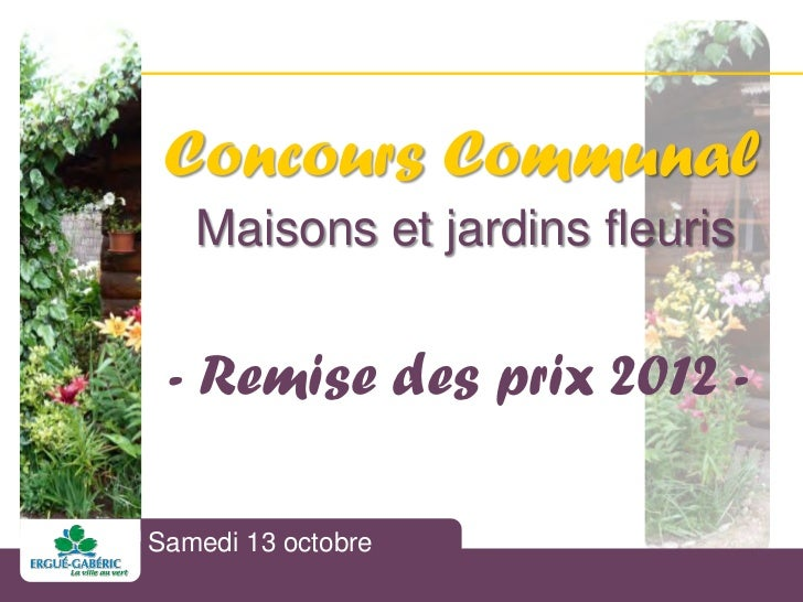 Concours Communal    Maisons et jardins fleuris - Remise des prix 2012 - Concours CommunalSamedi 13 octobre Maisons et jar...