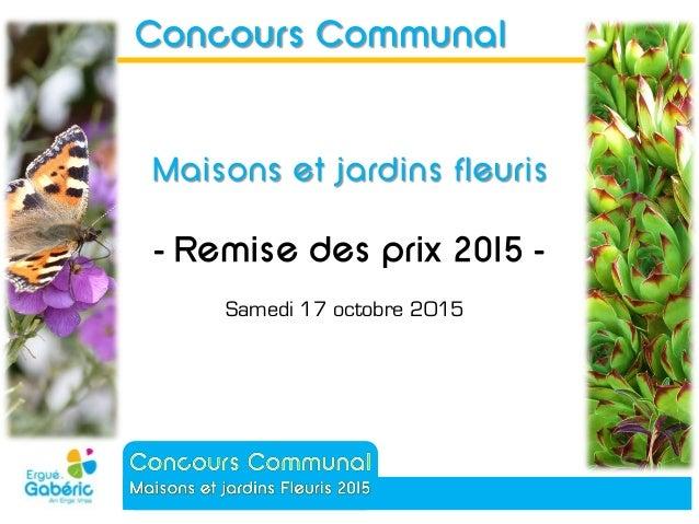 - Remise des prix 2015 - Concours Communal Maisons et jardins fleuris Samedi 17 octobre 2015