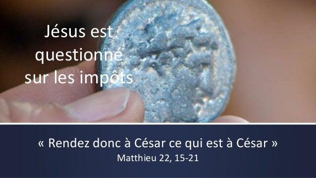 Rendez donc à César ce qui est à César, et à Dieu ce qui est à Dieu…