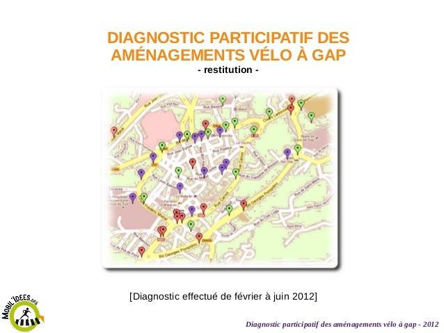 DIAGNOSTIC PARTICIPATIF DES AMÉNAGEMENTS VÉLO À GAP - restitution -  [Diagnostic effectué de février à juin 2012] Diagnost...