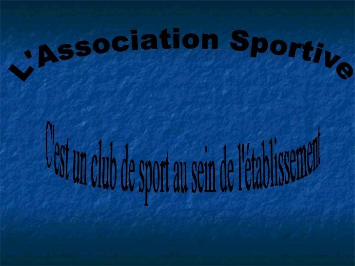 L'Association Sportive  C'est un club de sport au sein de l'établissement