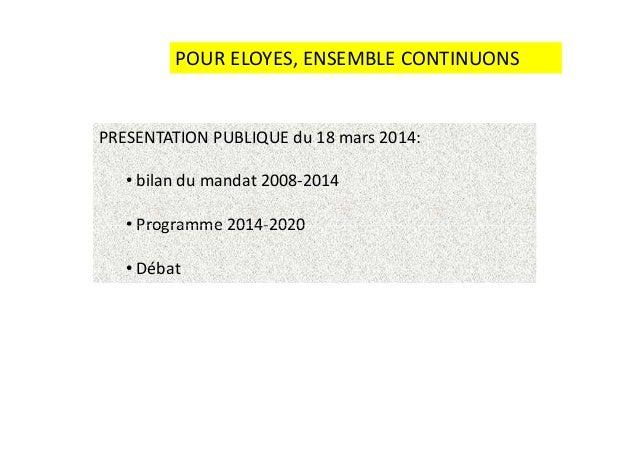 POUR ELOYES, ENSEMBLE CONTINUONS PRESENTATION PUBLIQUE du 18 mars 2014: • bilan du mandat 2008-2014 • Programme 2014-2020•...