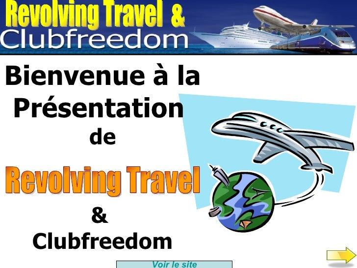 Revolving Travel  & Bienvenue à la Présentation  de &  Clubfreedom Revolving Travel Voir le site