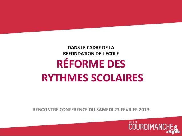 DANS LE CADRE DE LA            REFONDATION DE LECOLE     RÉFORME DES   RYTHMES SCOLAIRESRENCONTRE CONFERENCE DU SAMEDI 23 ...