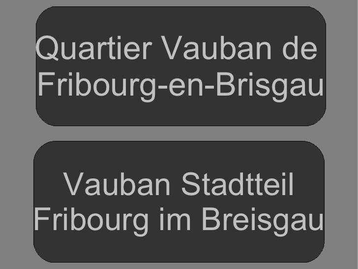 Quartier Vauban de  Fribourg-en-Brisgau Vauban Stadtteil Fribourg im Breisgau