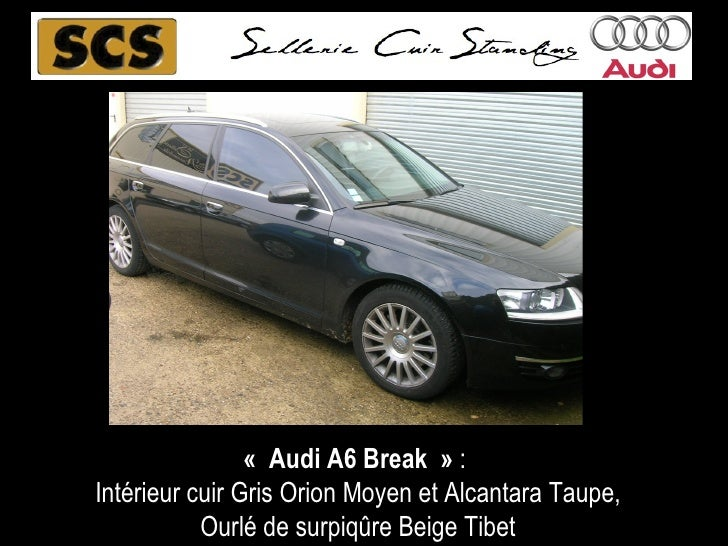 «Audi A6 Break»  :  Intérieur cuir Gris Charbon et Alcantara Taupe, Ourlé de surpiq ûre Beige Tibet