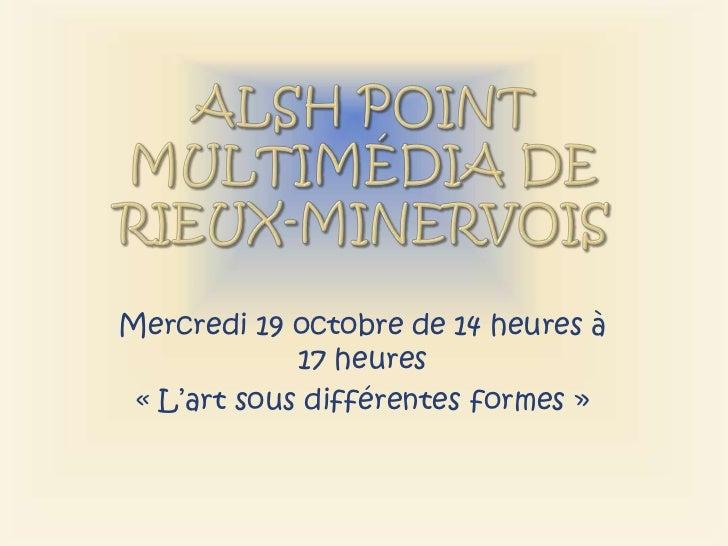 Mercredi 19 octobre de 14 heures à             17 heures « L'art sous différentes formes »