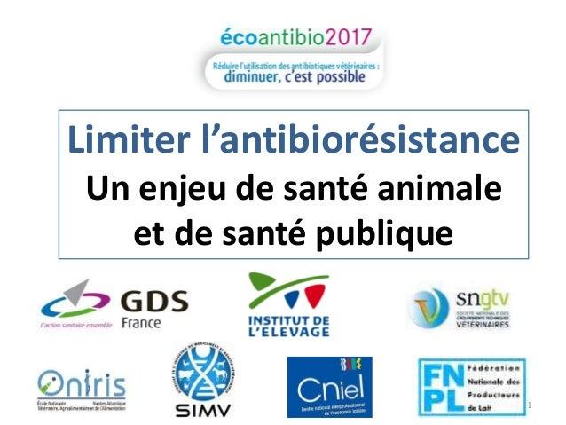 Limiter l'antibiorésistance  Un enjeu de santé animale  et de santé publique  1