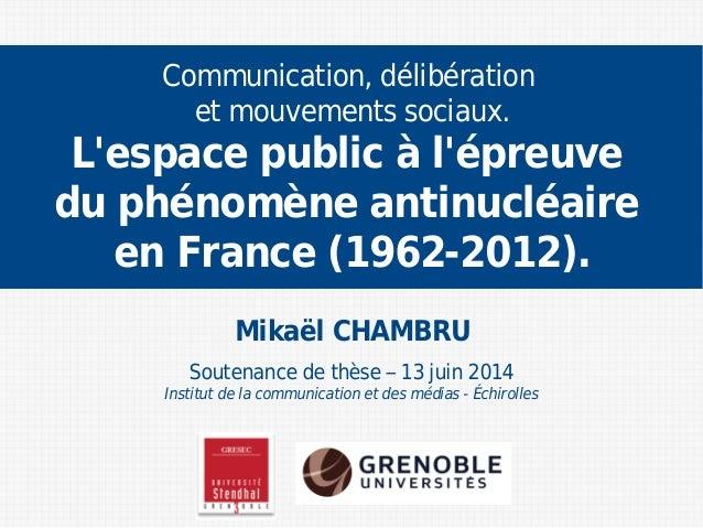 Mikaël CHAMBRU Soutenance de thèse – 13 juin 2014 Institut de la communication et des médias - Échirolles Communication, d...
