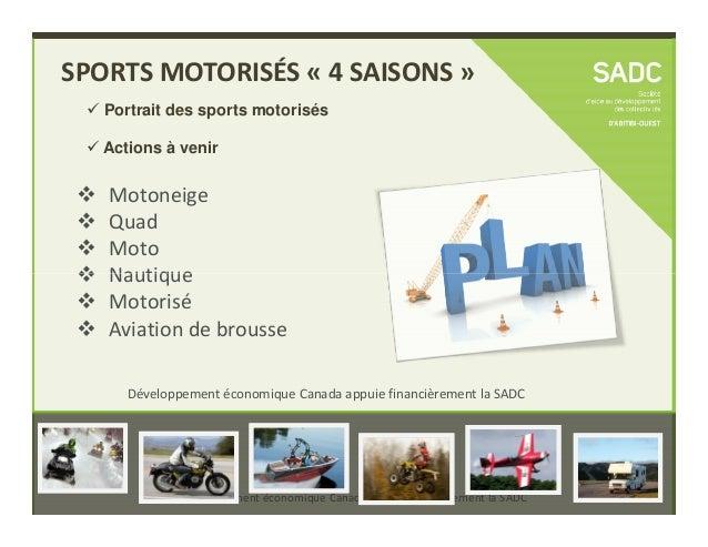 Motoneige Quad Moto Nautique SPORTS MOTORISÉS « 4 SAISONS » Portrait des sports motorisés Actions à venir Développement éc...
