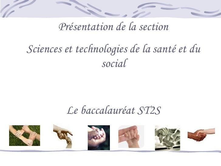 Présentation de la section <br />Sciences et technologies de la santé et du social<br />Le baccalauréat ST2S<br />
