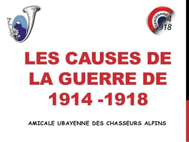 LES CAUSES DE LA GUERRE DE 1914 -1918 AMICALE UBAYENNE DES CHASSEURS ALPINS