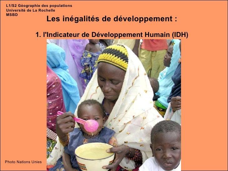 Les inégalités de développement : 1. l'Indicateur de Développement Humain (IDH) Photo Nations Unies L1/S2 Géographie des p...
