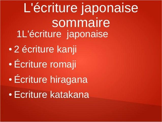 Lécriture japonaise           sommaire    1Lécriture japonaise●   2 écriture kanji●   Écriture romaji●   Écriture hiragana...