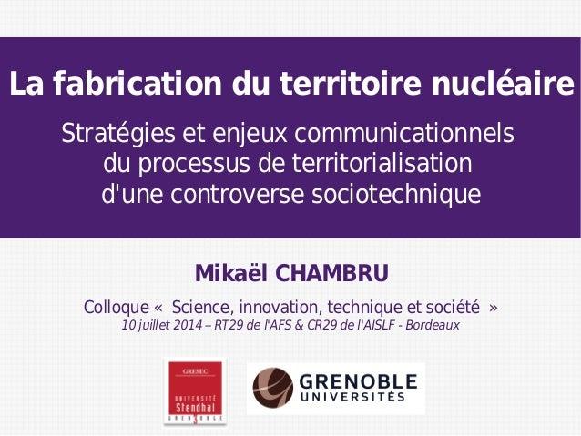 Mikaël CHAMBRU Colloque «Science, innovation, technique et société» 10 juillet 2014 – RT29 de l'AFS & CR29 de l'AISLF - ...